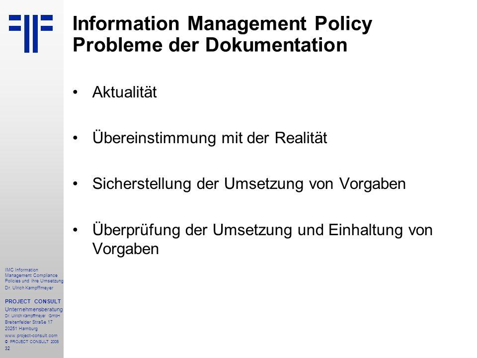 32 IMC Information Management Compliance Policies und ihre Umsetzung Dr. Ulrich Kampffmeyer PROJECT CONSULT Unternehmensberatung Dr. Ulrich Kampffmeye