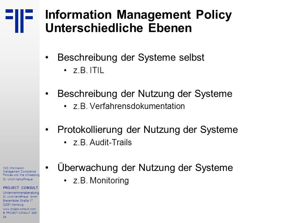 34 IMC Information Management Compliance Policies und ihre Umsetzung Dr. Ulrich Kampffmeyer PROJECT CONSULT Unternehmensberatung Dr. Ulrich Kampffmeye