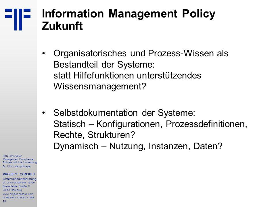 35 IMC Information Management Compliance Policies und ihre Umsetzung Dr. Ulrich Kampffmeyer PROJECT CONSULT Unternehmensberatung Dr. Ulrich Kampffmeye