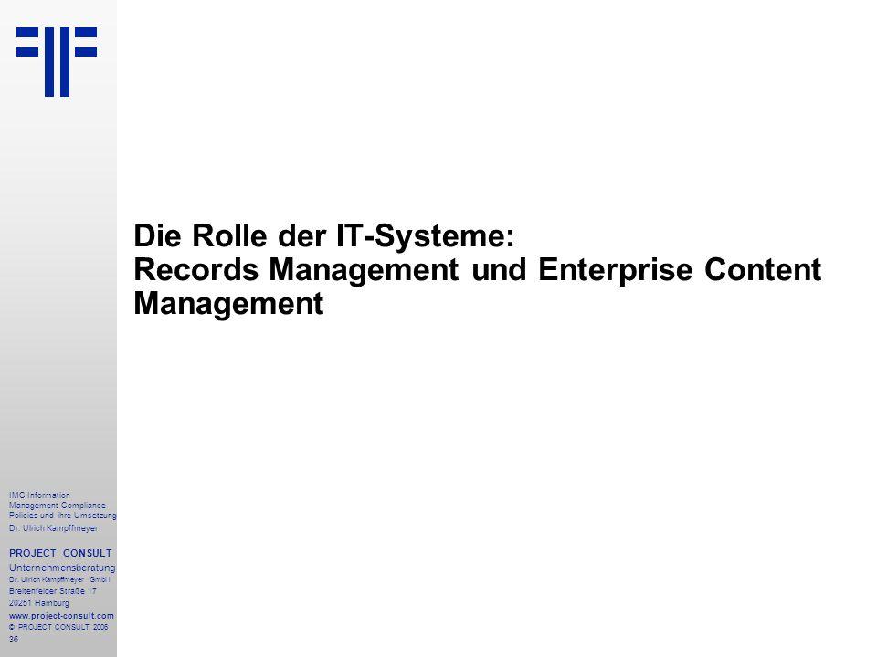 36 IMC Information Management Compliance Policies und ihre Umsetzung Dr. Ulrich Kampffmeyer PROJECT CONSULT Unternehmensberatung Dr. Ulrich Kampffmeye