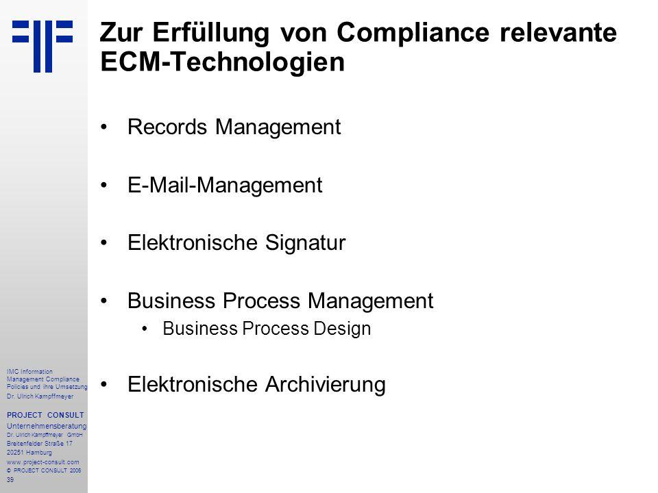 39 IMC Information Management Compliance Policies und ihre Umsetzung Dr. Ulrich Kampffmeyer PROJECT CONSULT Unternehmensberatung Dr. Ulrich Kampffmeye