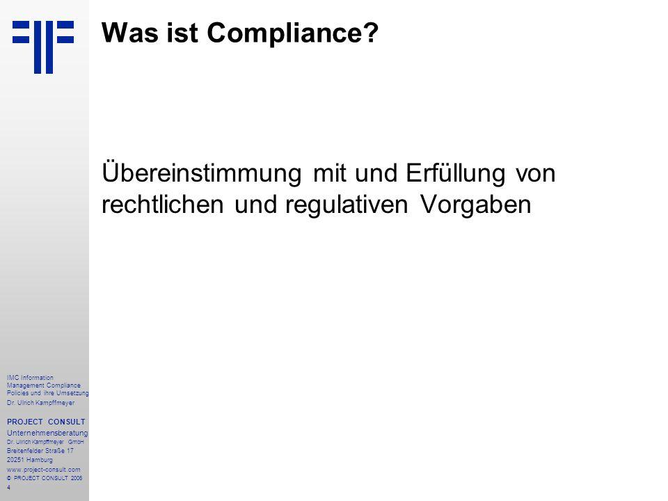 4 IMC Information Management Compliance Policies und ihre Umsetzung Dr. Ulrich Kampffmeyer PROJECT CONSULT Unternehmensberatung Dr. Ulrich Kampffmeyer
