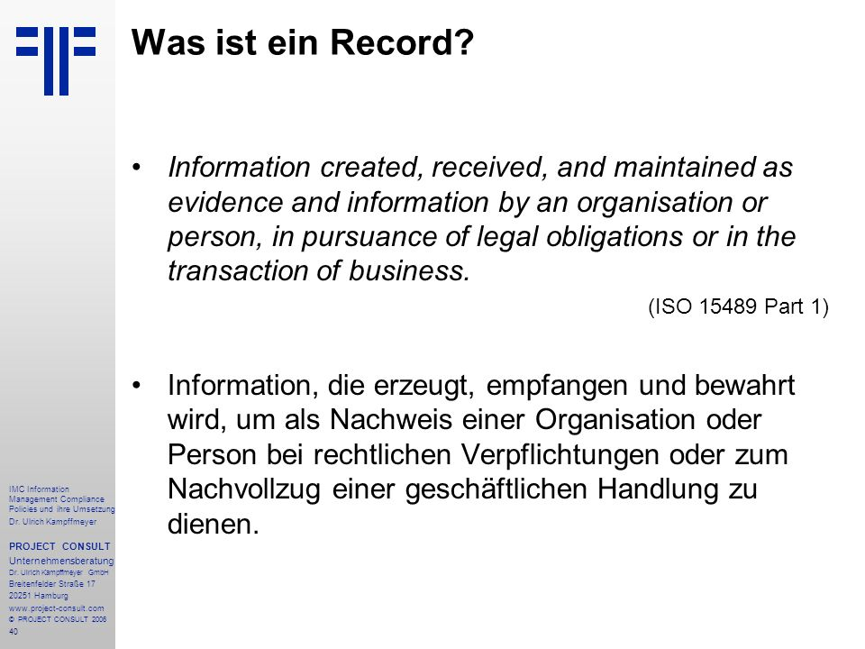 40 IMC Information Management Compliance Policies und ihre Umsetzung Dr. Ulrich Kampffmeyer PROJECT CONSULT Unternehmensberatung Dr. Ulrich Kampffmeye