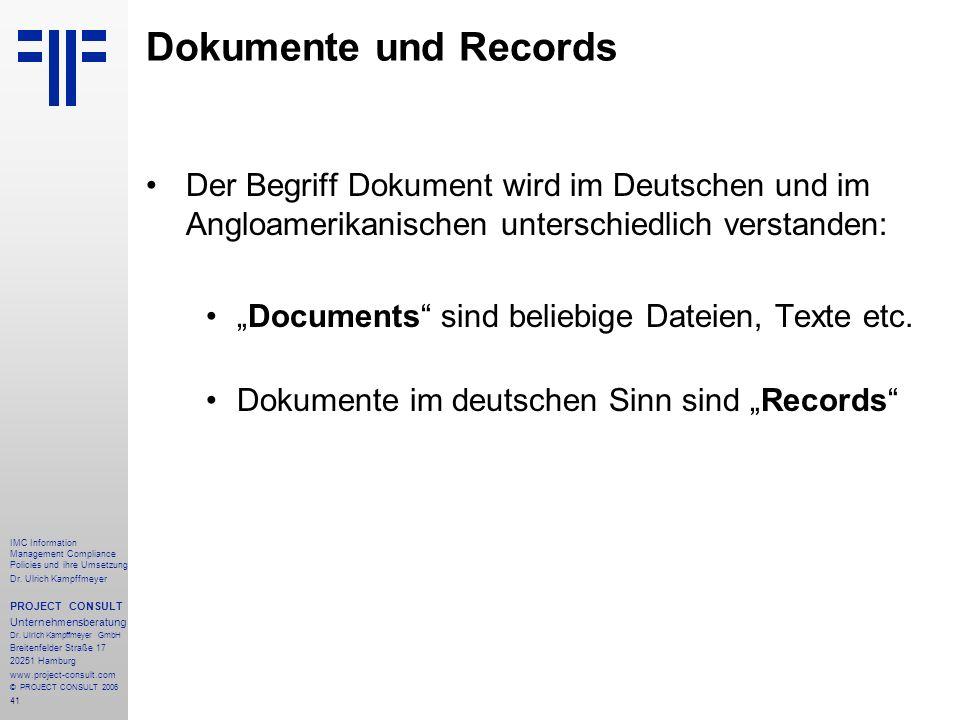41 IMC Information Management Compliance Policies und ihre Umsetzung Dr. Ulrich Kampffmeyer PROJECT CONSULT Unternehmensberatung Dr. Ulrich Kampffmeye