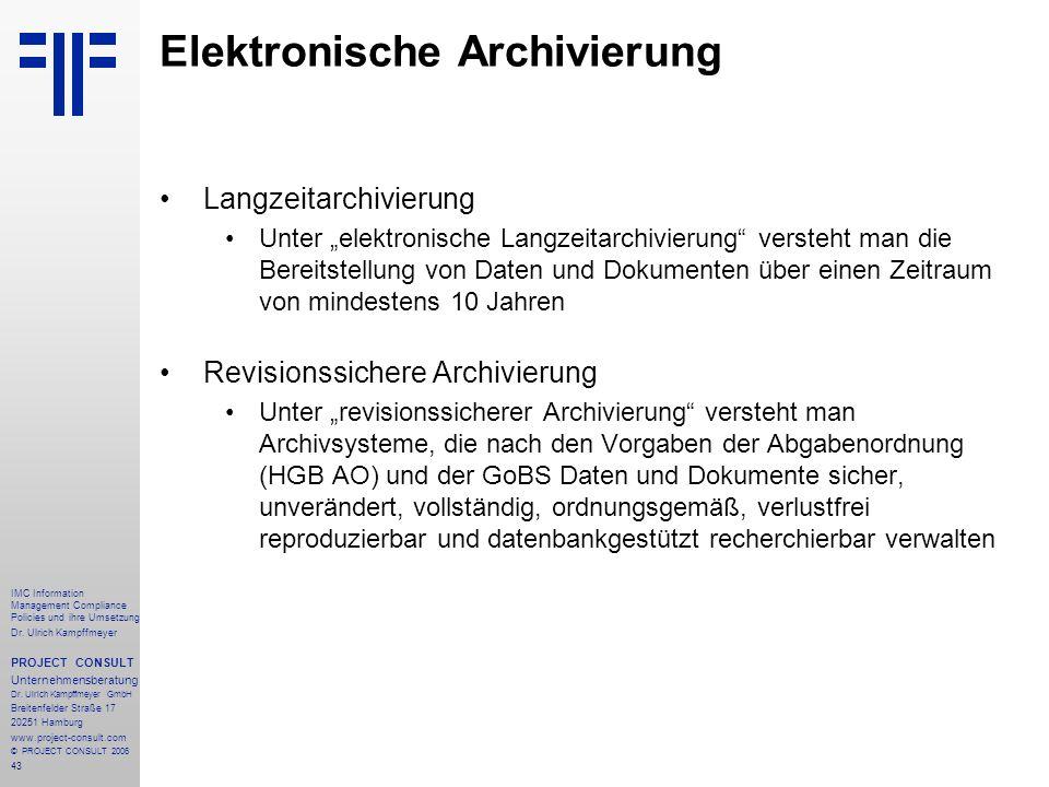 43 IMC Information Management Compliance Policies und ihre Umsetzung Dr. Ulrich Kampffmeyer PROJECT CONSULT Unternehmensberatung Dr. Ulrich Kampffmeye