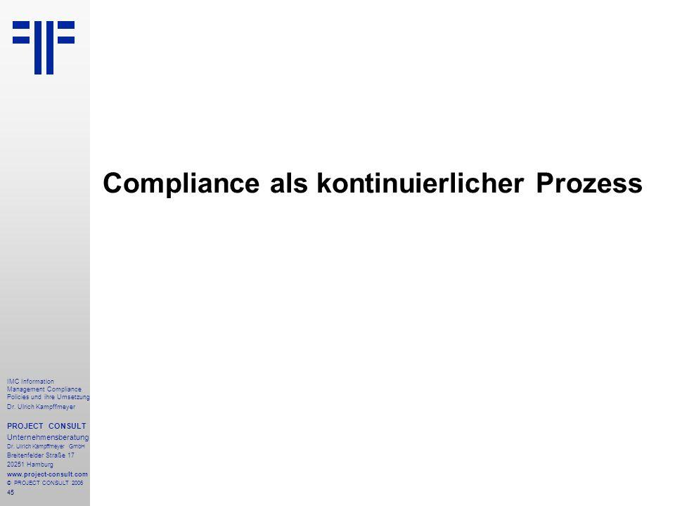 45 IMC Information Management Compliance Policies und ihre Umsetzung Dr. Ulrich Kampffmeyer PROJECT CONSULT Unternehmensberatung Dr. Ulrich Kampffmeye