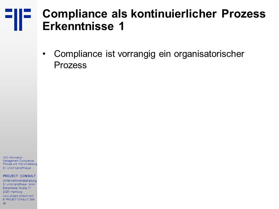 46 IMC Information Management Compliance Policies und ihre Umsetzung Dr. Ulrich Kampffmeyer PROJECT CONSULT Unternehmensberatung Dr. Ulrich Kampffmeye