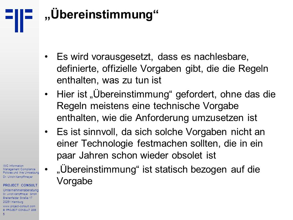5 IMC Information Management Compliance Policies und ihre Umsetzung Dr. Ulrich Kampffmeyer PROJECT CONSULT Unternehmensberatung Dr. Ulrich Kampffmeyer
