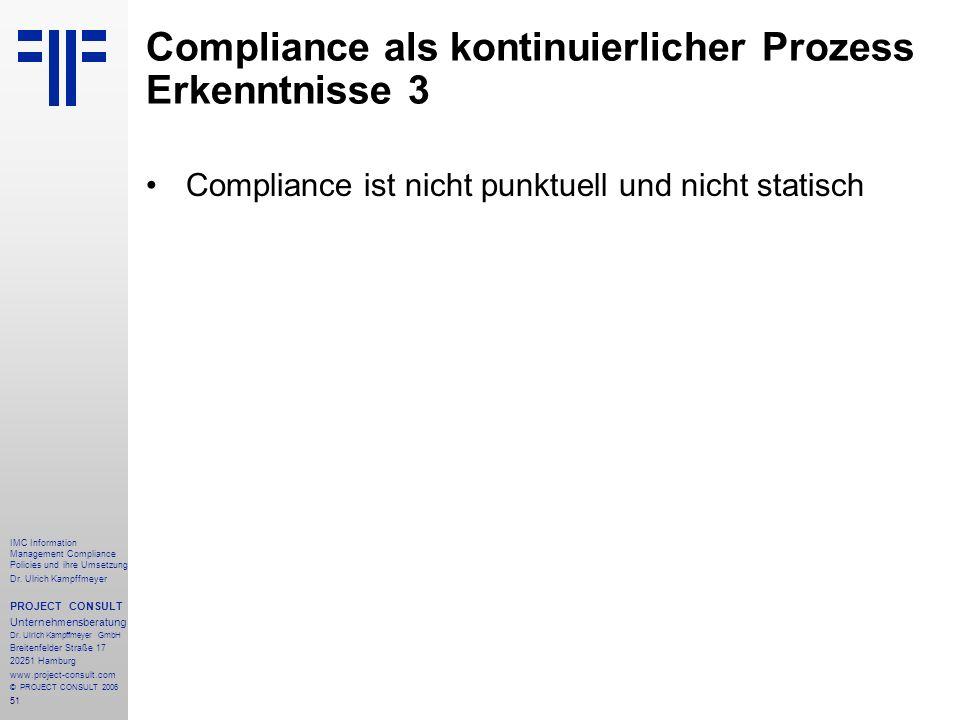 51 IMC Information Management Compliance Policies und ihre Umsetzung Dr. Ulrich Kampffmeyer PROJECT CONSULT Unternehmensberatung Dr. Ulrich Kampffmeye