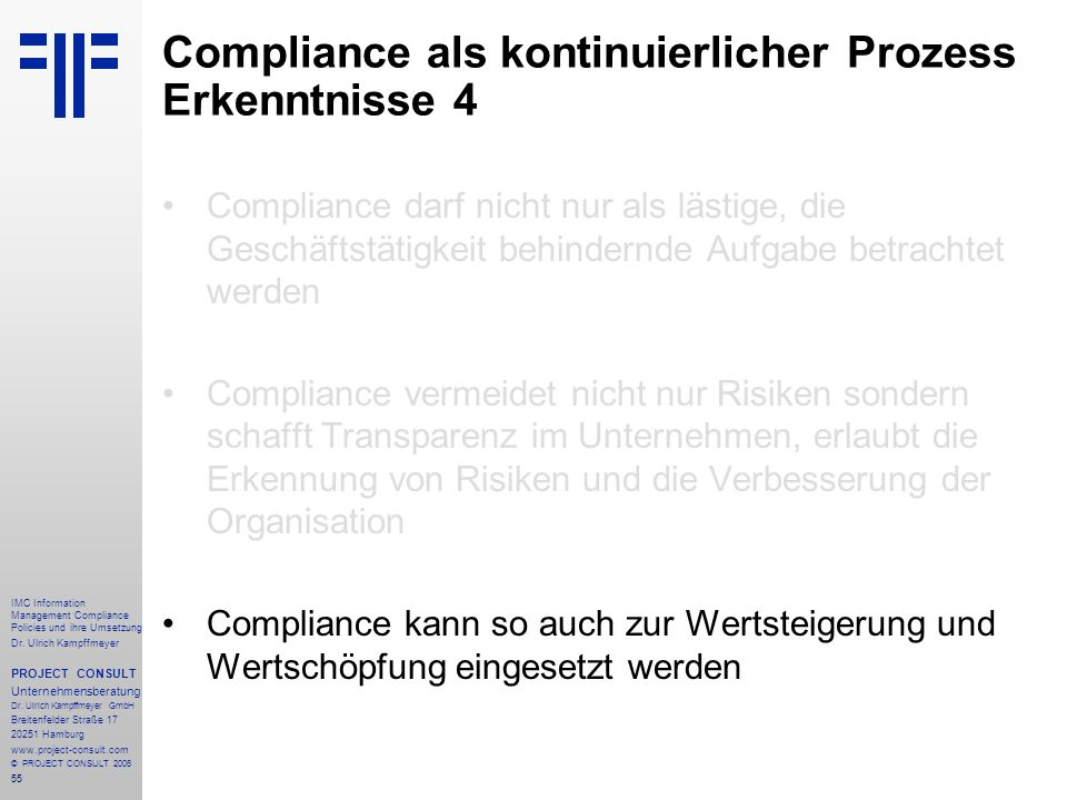55 IMC Information Management Compliance Policies und ihre Umsetzung Dr. Ulrich Kampffmeyer PROJECT CONSULT Unternehmensberatung Dr. Ulrich Kampffmeye