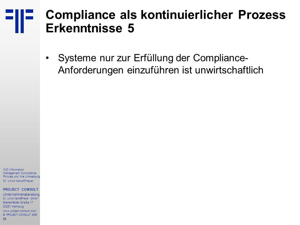56 IMC Information Management Compliance Policies und ihre Umsetzung Dr. Ulrich Kampffmeyer PROJECT CONSULT Unternehmensberatung Dr. Ulrich Kampffmeye
