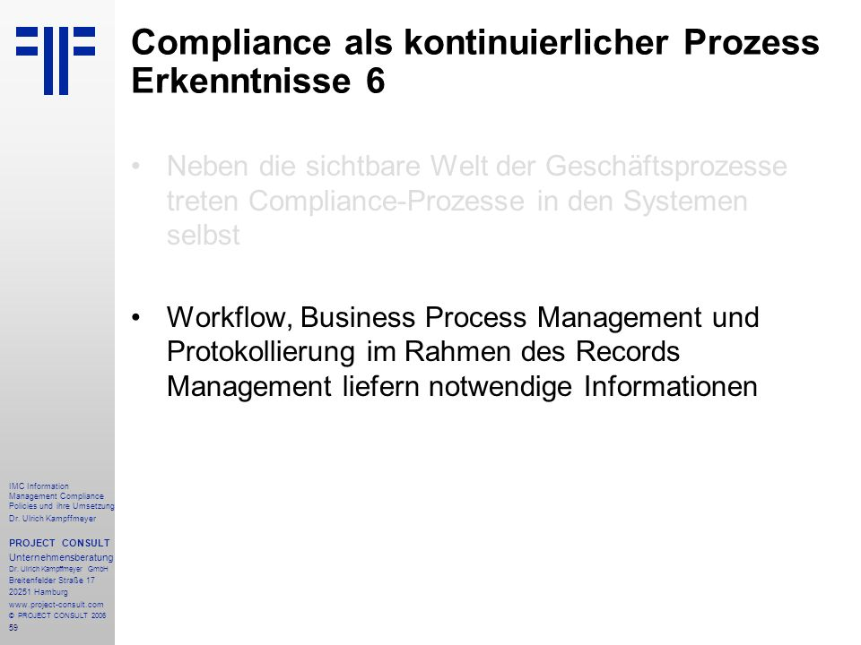 59 IMC Information Management Compliance Policies und ihre Umsetzung Dr. Ulrich Kampffmeyer PROJECT CONSULT Unternehmensberatung Dr. Ulrich Kampffmeye