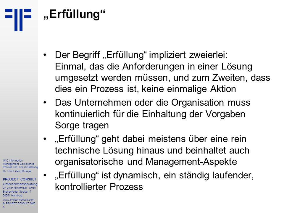 6 IMC Information Management Compliance Policies und ihre Umsetzung Dr. Ulrich Kampffmeyer PROJECT CONSULT Unternehmensberatung Dr. Ulrich Kampffmeyer
