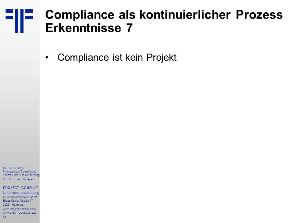 61 IMC Information Management Compliance Policies und ihre Umsetzung Dr. Ulrich Kampffmeyer PROJECT CONSULT Unternehmensberatung Dr. Ulrich Kampffmeye