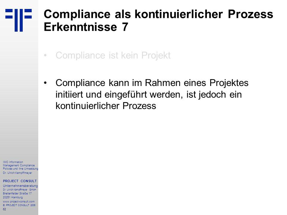 62 IMC Information Management Compliance Policies und ihre Umsetzung Dr. Ulrich Kampffmeyer PROJECT CONSULT Unternehmensberatung Dr. Ulrich Kampffmeye