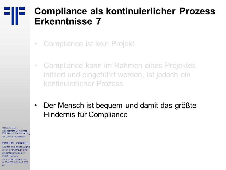 63 IMC Information Management Compliance Policies und ihre Umsetzung Dr. Ulrich Kampffmeyer PROJECT CONSULT Unternehmensberatung Dr. Ulrich Kampffmeye