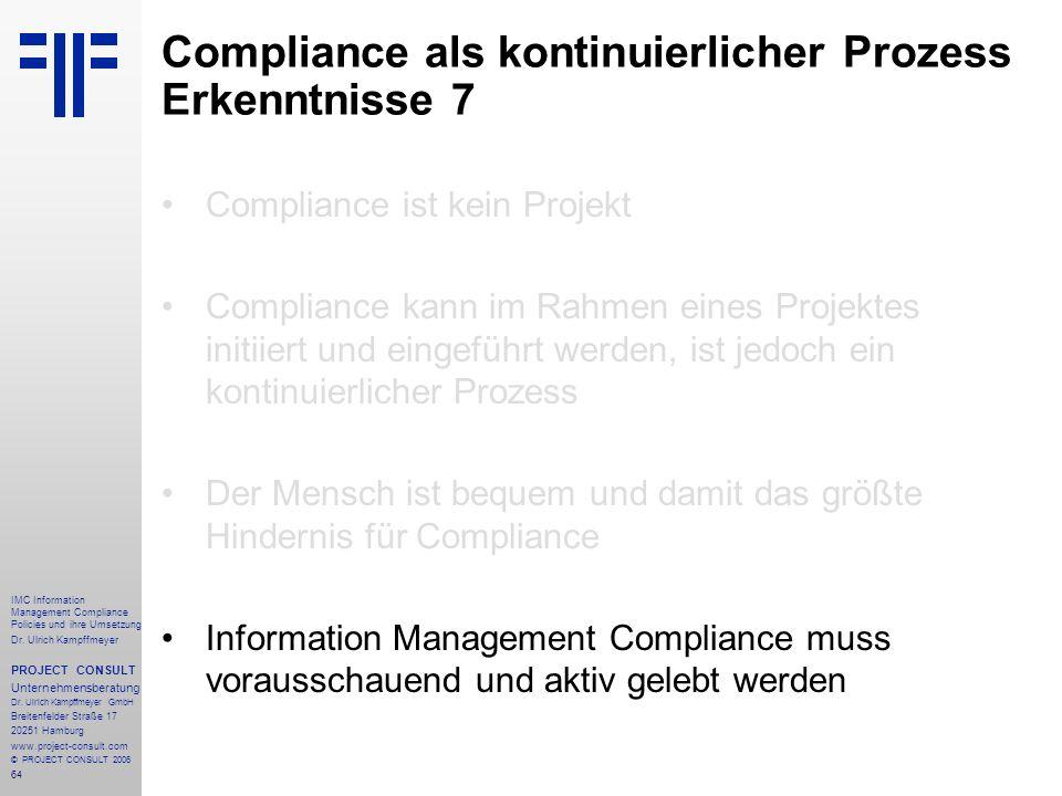 64 IMC Information Management Compliance Policies und ihre Umsetzung Dr. Ulrich Kampffmeyer PROJECT CONSULT Unternehmensberatung Dr. Ulrich Kampffmeye