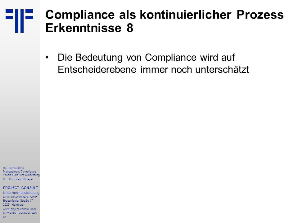 65 IMC Information Management Compliance Policies und ihre Umsetzung Dr. Ulrich Kampffmeyer PROJECT CONSULT Unternehmensberatung Dr. Ulrich Kampffmeye
