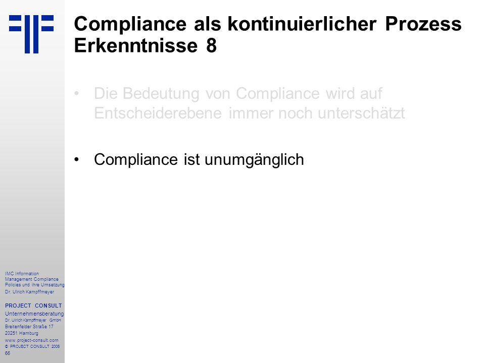 66 IMC Information Management Compliance Policies und ihre Umsetzung Dr. Ulrich Kampffmeyer PROJECT CONSULT Unternehmensberatung Dr. Ulrich Kampffmeye