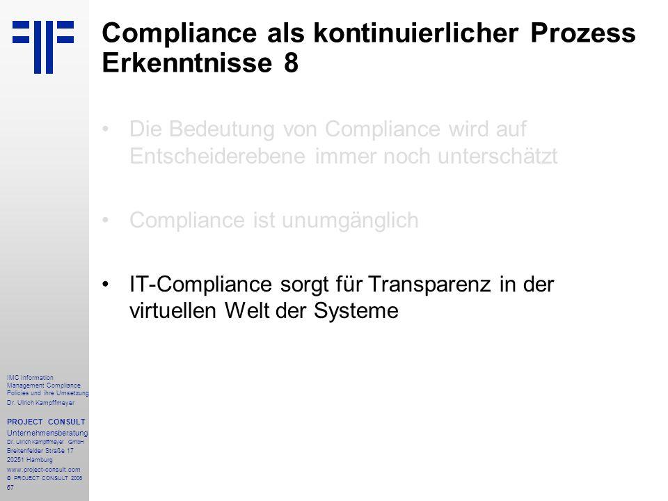 67 IMC Information Management Compliance Policies und ihre Umsetzung Dr. Ulrich Kampffmeyer PROJECT CONSULT Unternehmensberatung Dr. Ulrich Kampffmeye