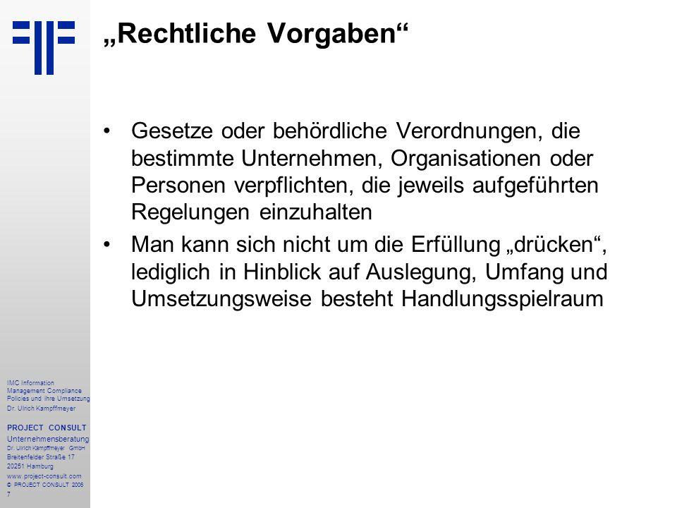 7 IMC Information Management Compliance Policies und ihre Umsetzung Dr. Ulrich Kampffmeyer PROJECT CONSULT Unternehmensberatung Dr. Ulrich Kampffmeyer