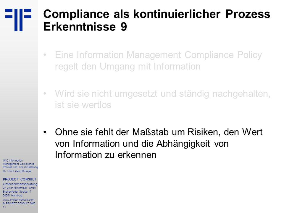 71 IMC Information Management Compliance Policies und ihre Umsetzung Dr. Ulrich Kampffmeyer PROJECT CONSULT Unternehmensberatung Dr. Ulrich Kampffmeye
