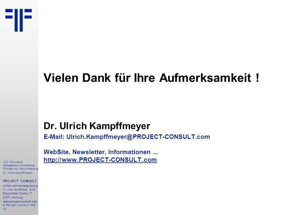 72 IMC Information Management Compliance Policies und ihre Umsetzung Dr. Ulrich Kampffmeyer PROJECT CONSULT Unternehmensberatung Dr. Ulrich Kampffmeye