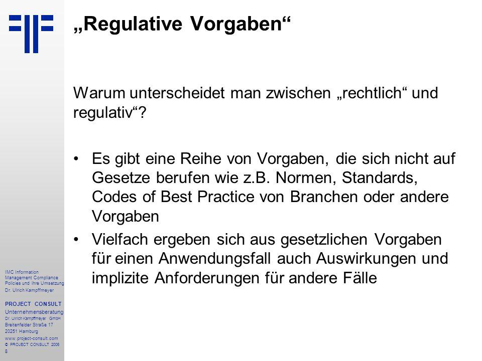 8 IMC Information Management Compliance Policies und ihre Umsetzung Dr. Ulrich Kampffmeyer PROJECT CONSULT Unternehmensberatung Dr. Ulrich Kampffmeyer