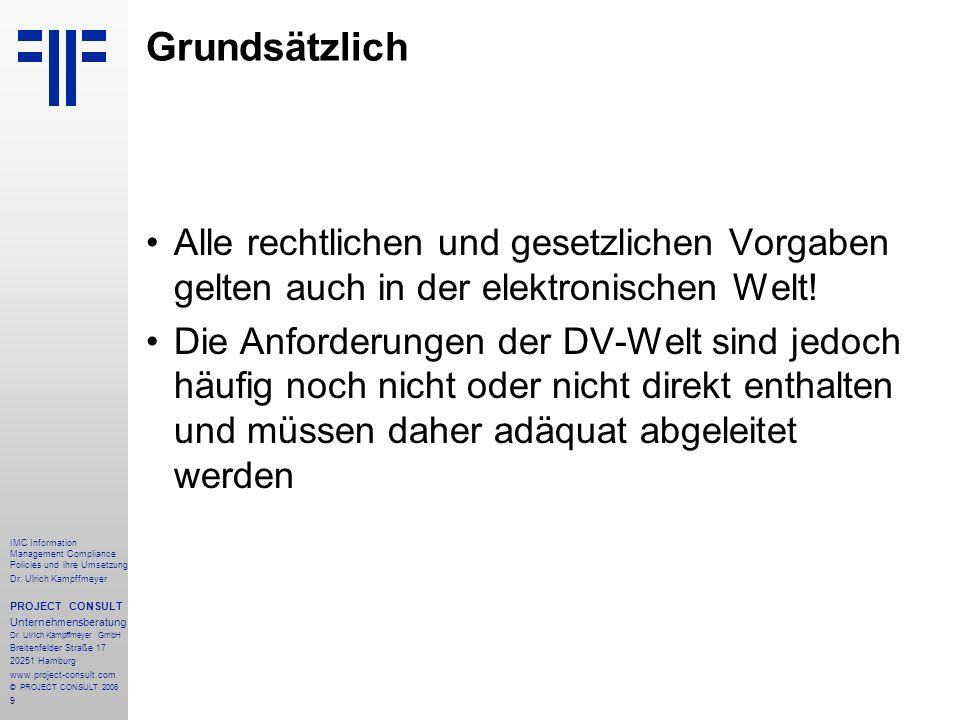 9 IMC Information Management Compliance Policies und ihre Umsetzung Dr. Ulrich Kampffmeyer PROJECT CONSULT Unternehmensberatung Dr. Ulrich Kampffmeyer