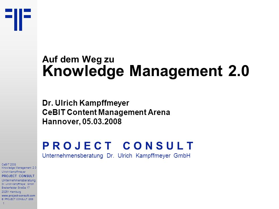 1 CeBIT 2008 Knowledge Management 2.0 Ulrich Kampffmeyer PROJECT CONSULT Unternehmensberatung Dr.