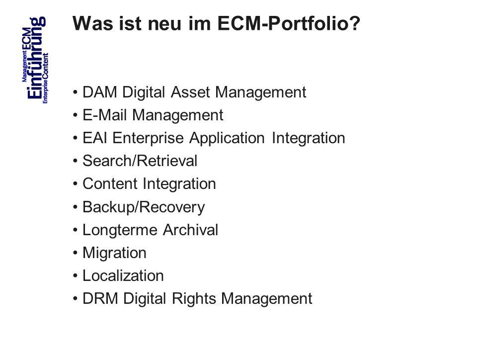 10 Was ist neu im ECM-Portfolio? DAM Digital Asset Management E-Mail Management EAI Enterprise Application Integration Search/Retrieval Content Integr