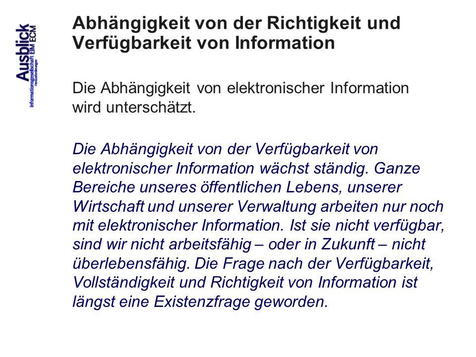 101 Die Abhängigkeit von elektronischer Information wird unterschätzt. Die Abhängigkeit von der Verfügbarkeit von elektronischer Information wächst st