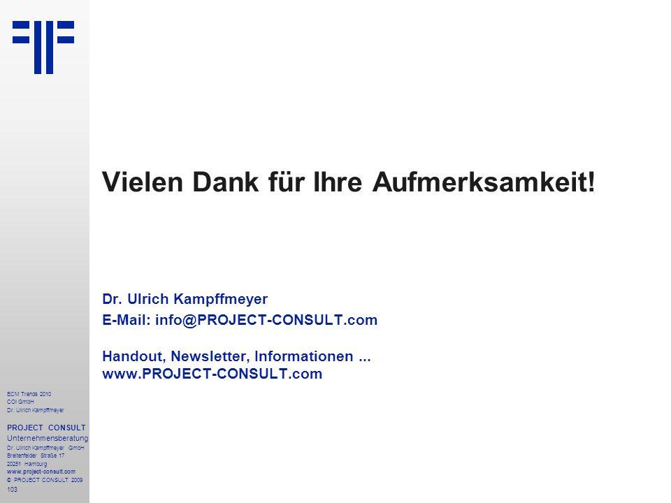 103 Vielen Dank für Ihre Aufmerksamkeit! Dr. Ulrich Kampffmeyer E-Mail: info@PROJECT-CONSULT.com Handout, Newsletter, Informationen... www.PROJECT-CON