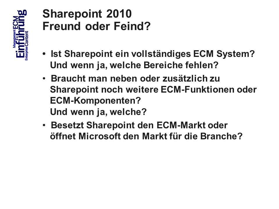 14 Sharepoint 2010 Freund oder Feind? Ist Sharepoint ein vollständiges ECM System? Und wenn ja, welche Bereiche fehlen? Braucht man neben oder zusätzl