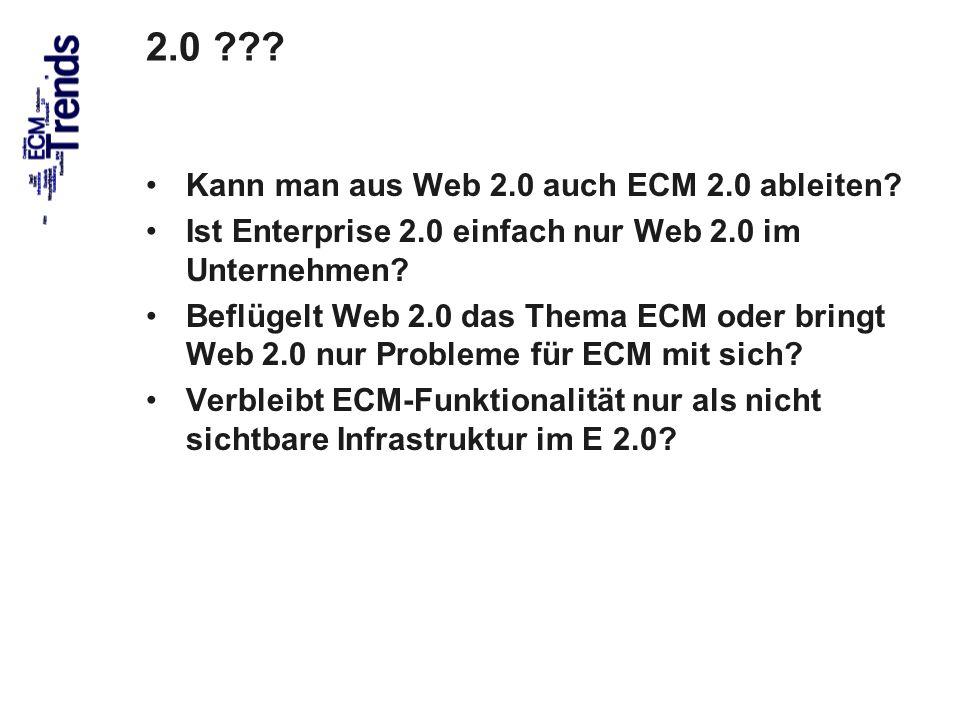 19 2.0 ??? Kann man aus Web 2.0 auch ECM 2.0 ableiten? Ist Enterprise 2.0 einfach nur Web 2.0 im Unternehmen? Beflügelt Web 2.0 das Thema ECM oder bri