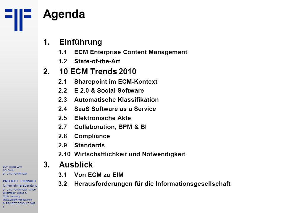 2 Agenda 1.Einführung 1.1ECM Enterprise Content Management 1.2State-of-the-Art 2.10 ECM Trends 2010 2.1Sharepoint im ECM-Kontext 2.2E 2.0 & Social Sof