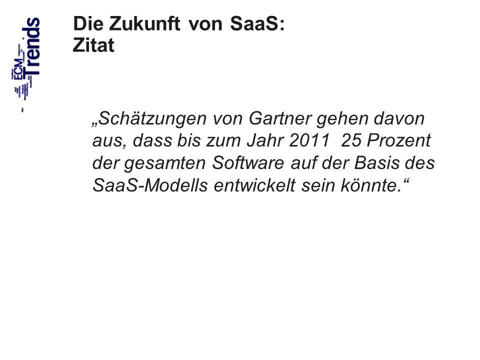 27 Die Zukunft von SaaS: Zitat Schätzungen von Gartner gehen davon aus, dass bis zum Jahr 2011 25 Prozent der gesamten Software auf der Basis des SaaS