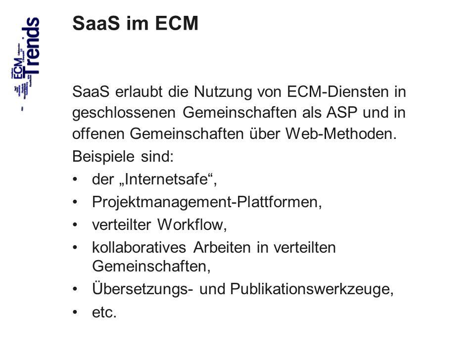 28 SaaS im ECM SaaS erlaubt die Nutzung von ECM-Diensten in geschlossenen Gemeinschaften als ASP und in offenen Gemeinschaften über Web-Methoden. Beis