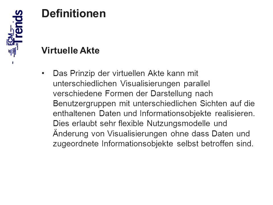 33 Definitionen Virtuelle Akte Das Prinzip der virtuellen Akte kann mit unterschiedlichen Visualisierungen parallel verschiedene Formen der Darstellung nach Benutzergruppen mit unterschiedlichen Sichten auf die enthaltenen Daten und Informationsobjekte realisieren.