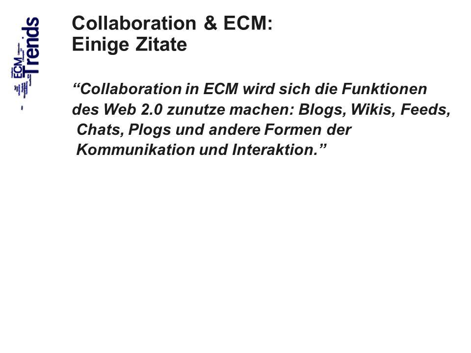 41 Collaboration & ECM: Einige Zitate Collaboration in ECM wird sich die Funktionen des Web 2.0 zunutze machen: Blogs, Wikis, Feeds, Chats, Plogs und andere Formen der Kommunikation und Interaktion.
