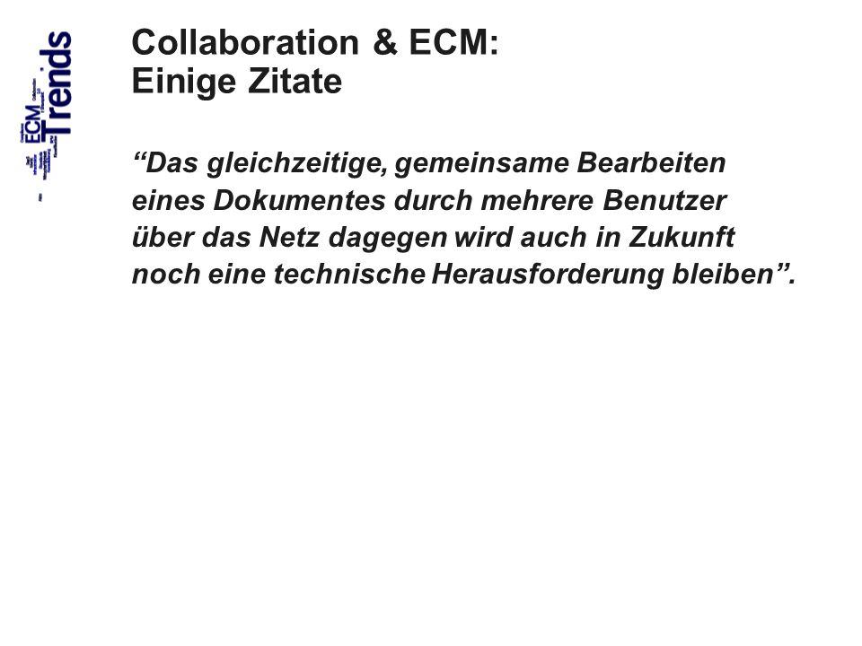 43 Collaboration & ECM: Einige Zitate Collaborative Software wird sich der Virtualisierung bedienen: virtuelle Archive, virtuelle Arbeitsgruppen, virtuelle Akten und virtuelle Postkörbe bis hin zum virtuellen Mitarbeiter in Gestalt von allgegenwärtigen Softwareassistenten.