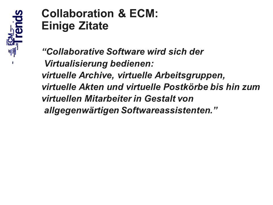 43 Collaboration & ECM: Einige Zitate Collaborative Software wird sich der Virtualisierung bedienen: virtuelle Archive, virtuelle Arbeitsgruppen, virt