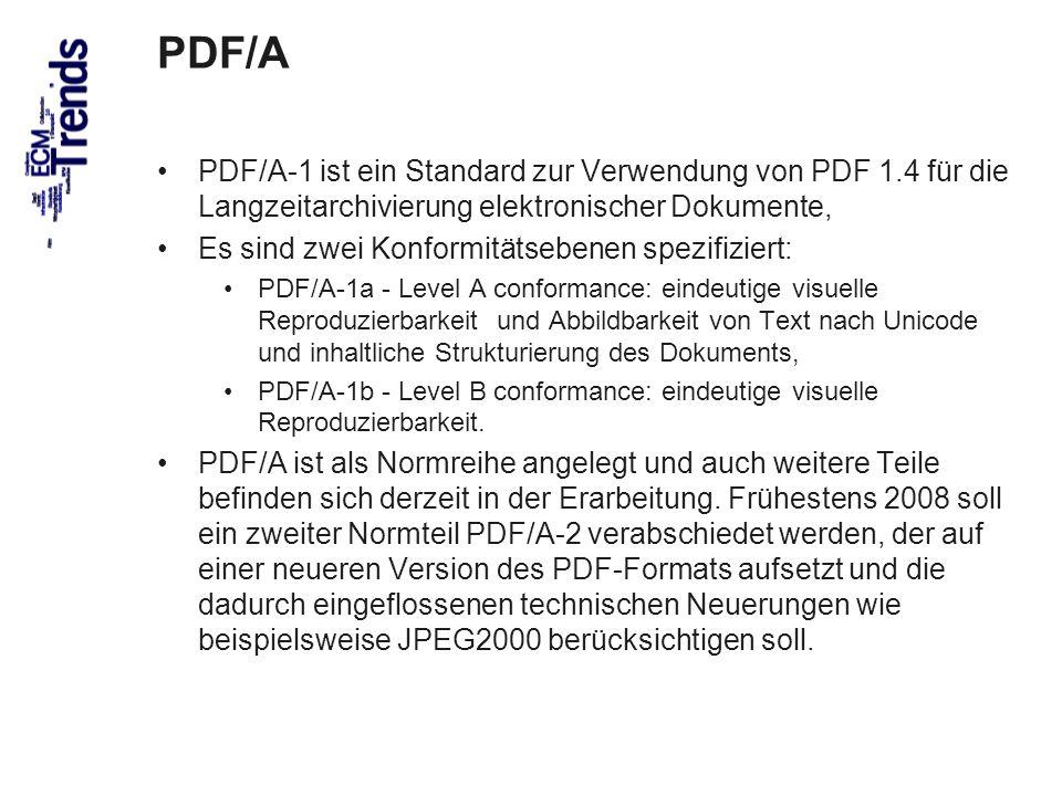 64 PDF/A PDF/A-1 ist ein Standard zur Verwendung von PDF 1.4 für die Langzeitarchivierung elektronischer Dokumente, Es sind zwei Konformitätsebenen spezifiziert: PDF/A-1a - Level A conformance: eindeutige visuelle Reproduzierbarkeit und Abbildbarkeit von Text nach Unicode und inhaltliche Strukturierung des Dokuments, PDF/A-1b - Level B conformance: eindeutige visuelle Reproduzierbarkeit.