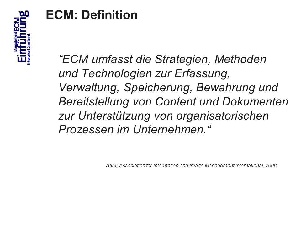 7 ECM: Definition ECM umfasst die Strategien, Methoden und Technologien zur Erfassung, Verwaltung, Speicherung, Bewahrung und Bereitstellung von Content und Dokumenten zur Unterstützung von organisatorischen Prozessen im Unternehmen.