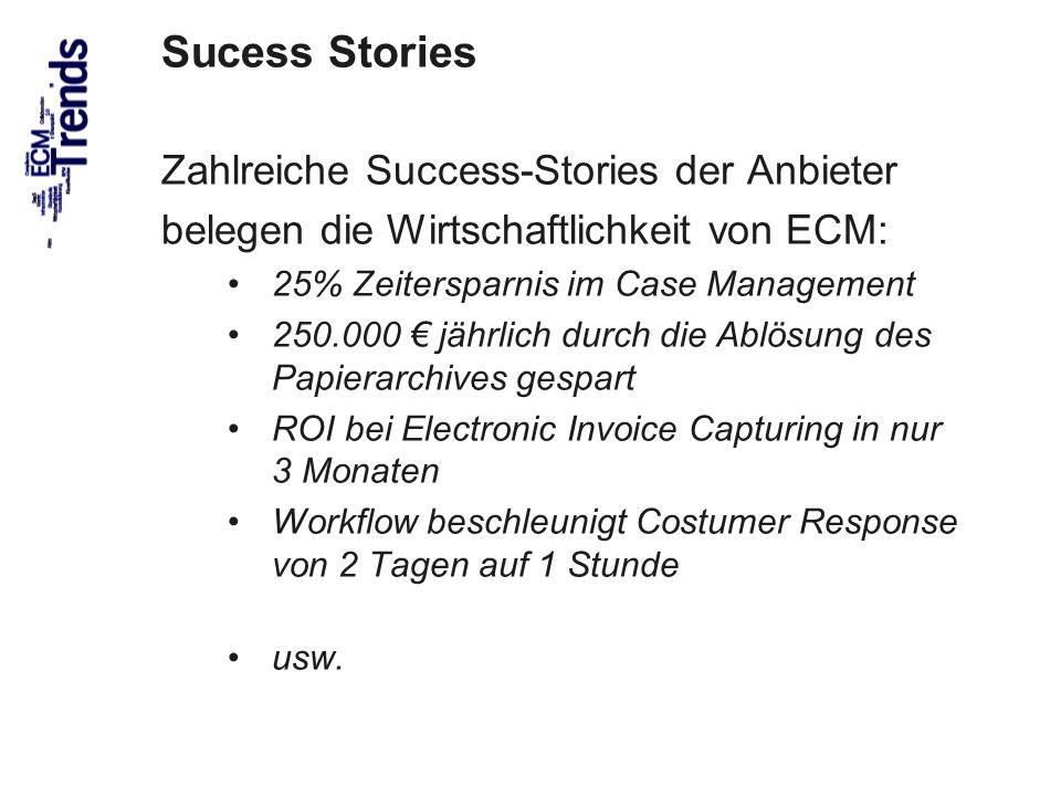72 Sucess Stories Zahlreiche Success-Stories der Anbieter belegen die Wirtschaftlichkeit von ECM: 25% Zeitersparnis im Case Management 250.000 jährlic