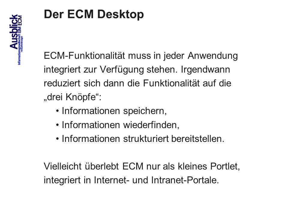 82 Der ECM Desktop ECM-Funktionalität muss in jeder Anwendung integriert zur Verfügung stehen. Irgendwann reduziert sich dann die Funktionalität auf d