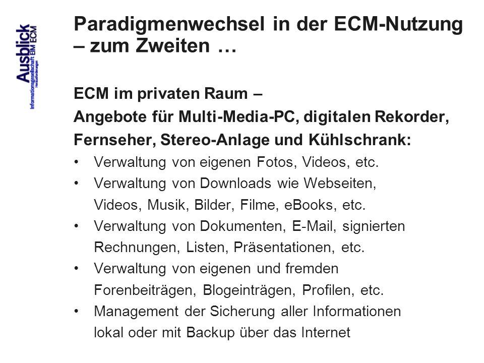 86 Paradigmenwechsel in der ECM-Nutzung – zum Zweiten … ECM im privaten Raum – Angebote für Multi-Media-PC, digitalen Rekorder, Fernseher, Stereo-Anlage und Kühlschrank: Verwaltung von eigenen Fotos, Videos, etc.