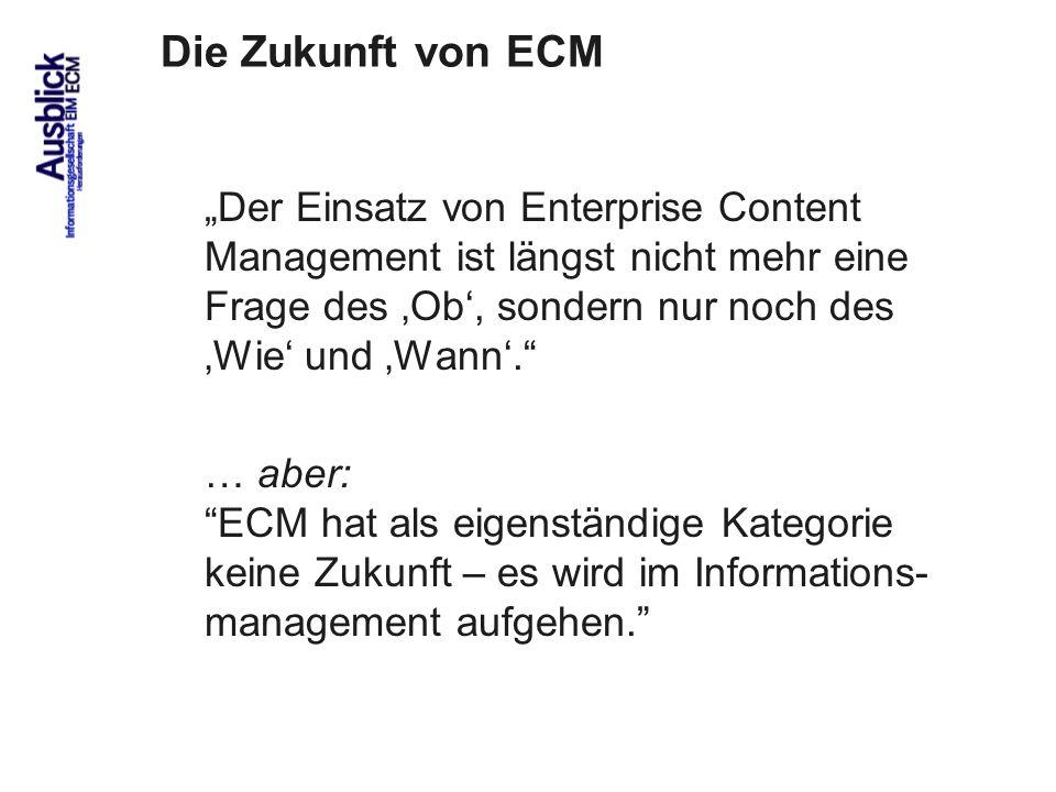 88 Die Zukunft von ECM Der Einsatz von Enterprise Content Management ist längst nicht mehr eine Frage des Ob, sondern nur noch des Wie und Wann. … abe