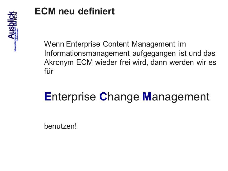 89 ECM neu definiert Wenn Enterprise Content Management im Informationsmanagement aufgegangen ist und das Akronym ECM wieder frei wird, dann werden wi