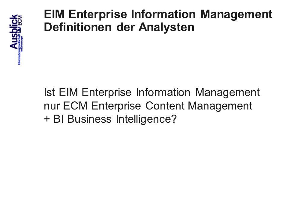 91 EIM Enterprise Information Management Definitionen der Analysten Ist EIM Enterprise Information Management nur ECM Enterprise Content Management + BI Business Intelligence.